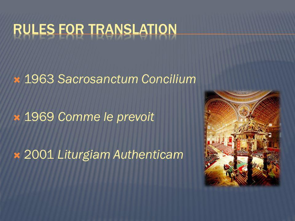  1963 Sacrosanctum Concilium  1969 Comme le prevoit  2001 Liturgiam Authenticam