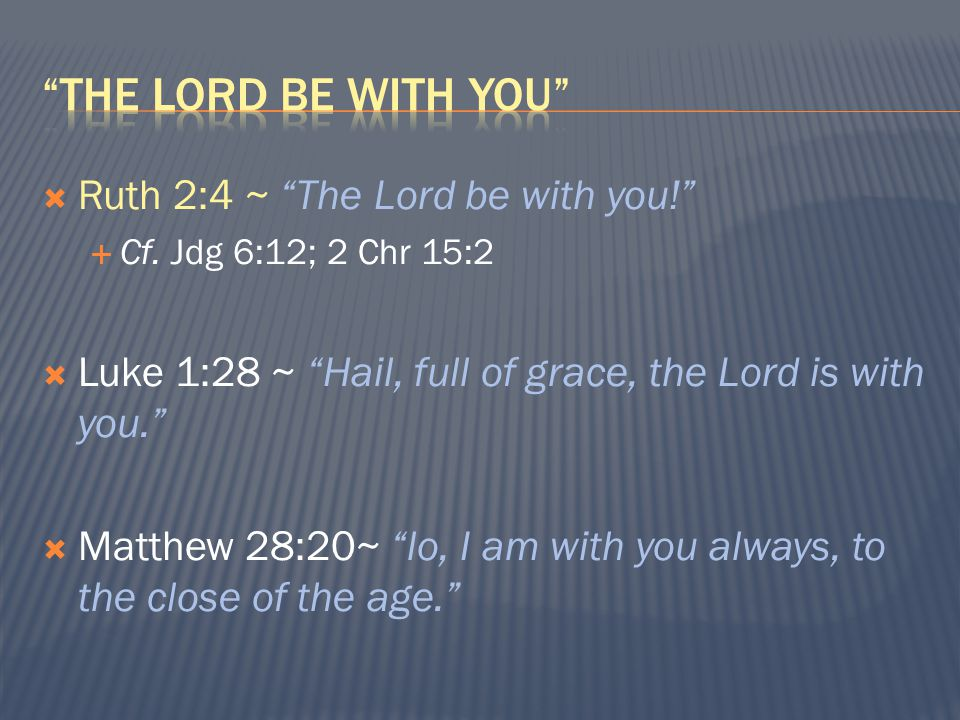  Ruth 2:4 ~ The Lord be with you!  Cf.