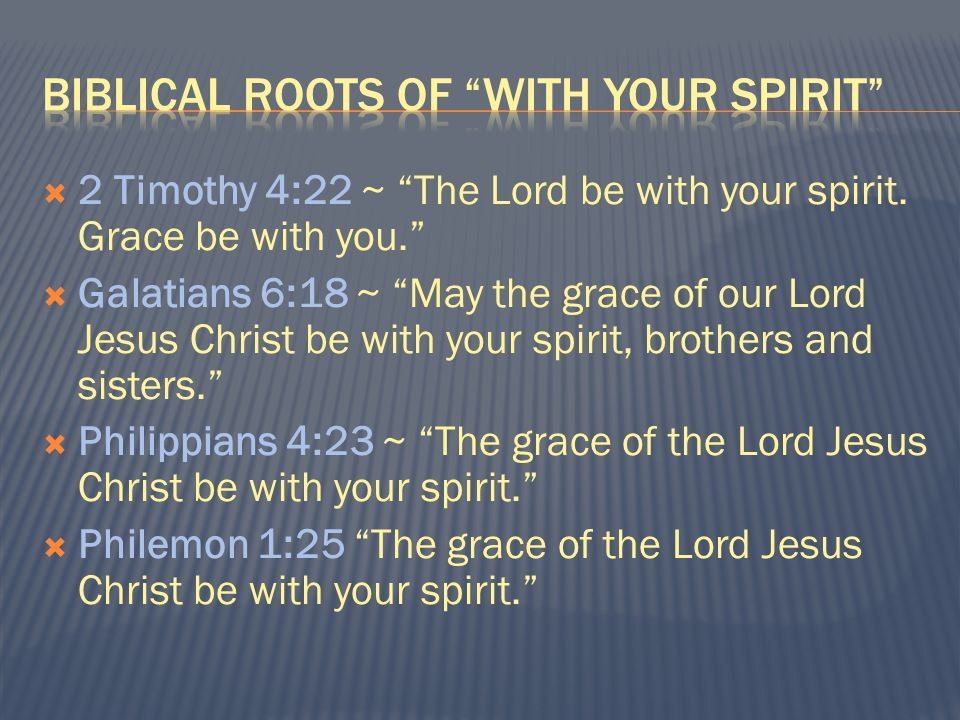  2 Timothy 4:22 ~ The Lord be with your spirit.