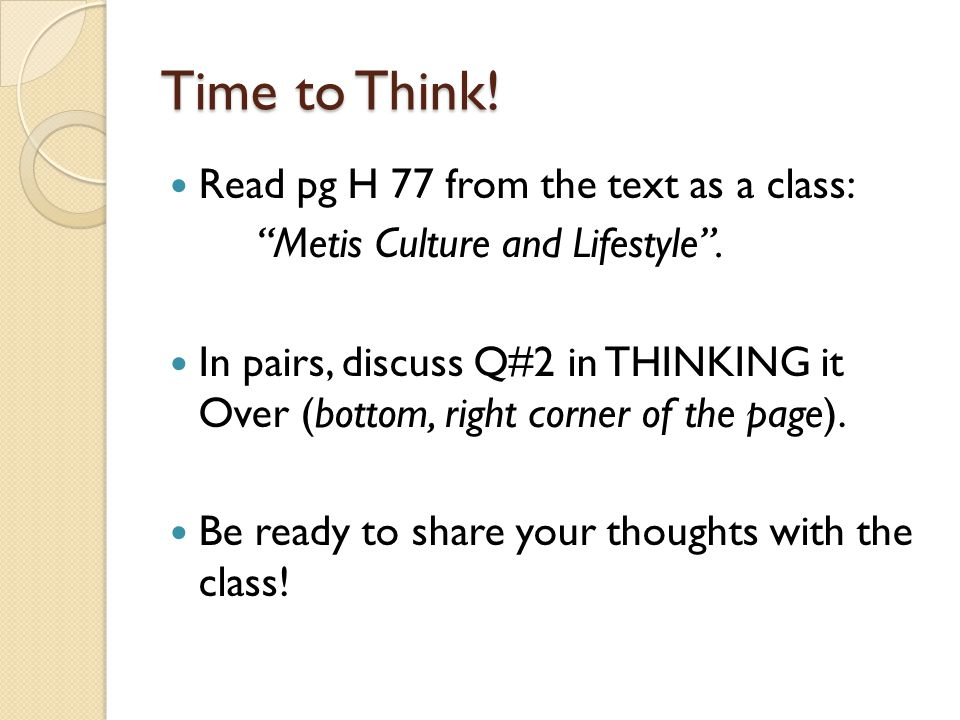 Time to Think. Read pg H 77 from the text as a class: Metis Culture and Lifestyle .