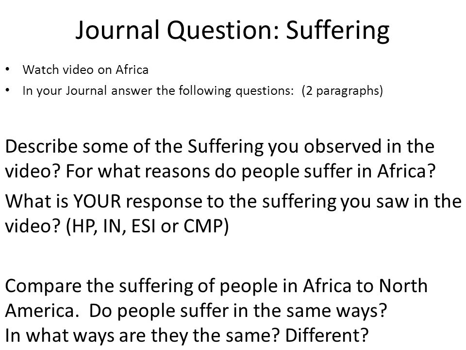 Journal Question: Suffering Watch video on Africa In your Journal answer the following questions: (2 paragraphs) Describe some of the Suffering you observed in the video.