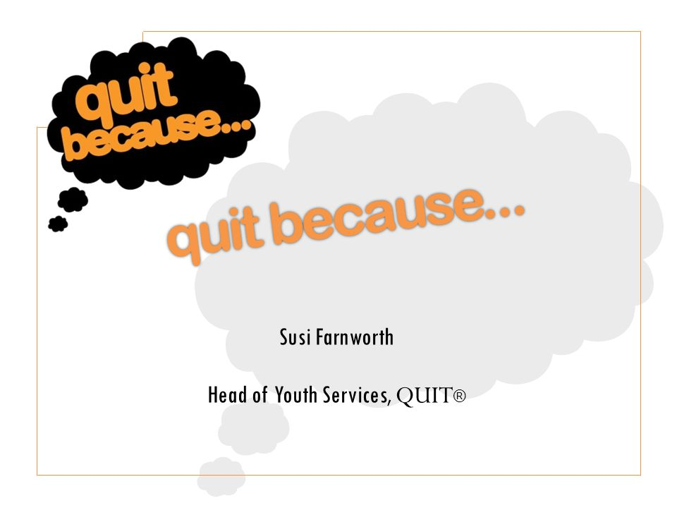 Quit Because is the youth service at QUIT ®, the charity that helps people quit smoking.