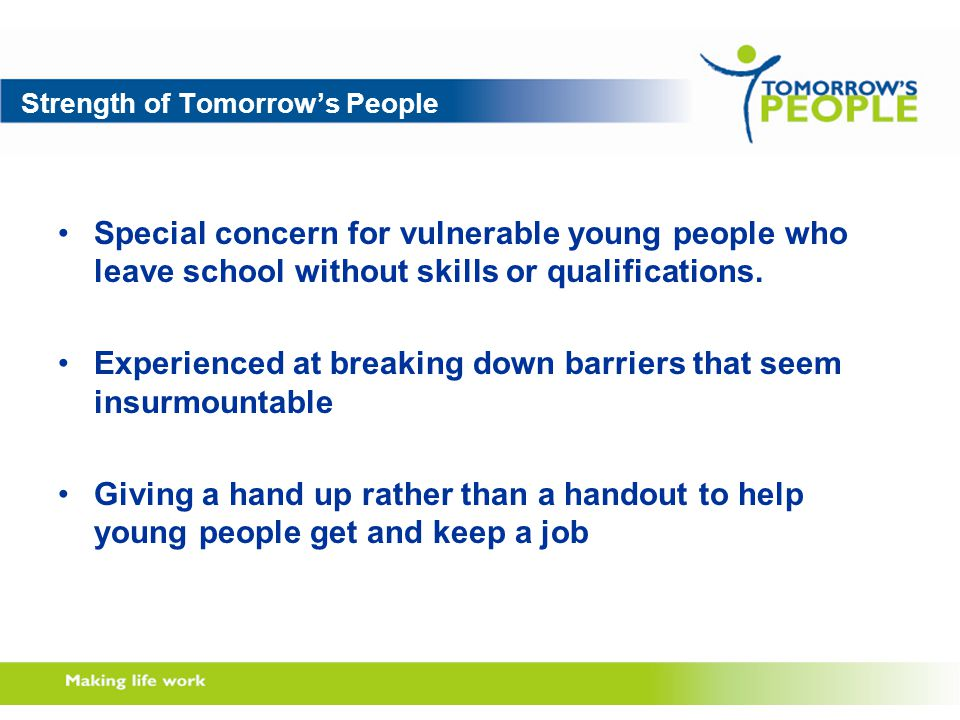 Strength of Tomorrow's People Special concern for vulnerable young people who leave school without skills or qualifications.