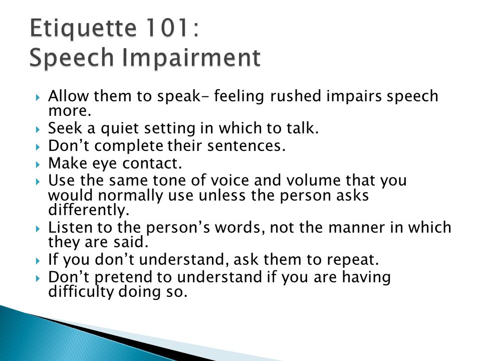  Allow them to speak- feeling rushed impairs speech more.  Seek a quiet setting in which to talk.  Don't complete their sentences.  Make eye conta