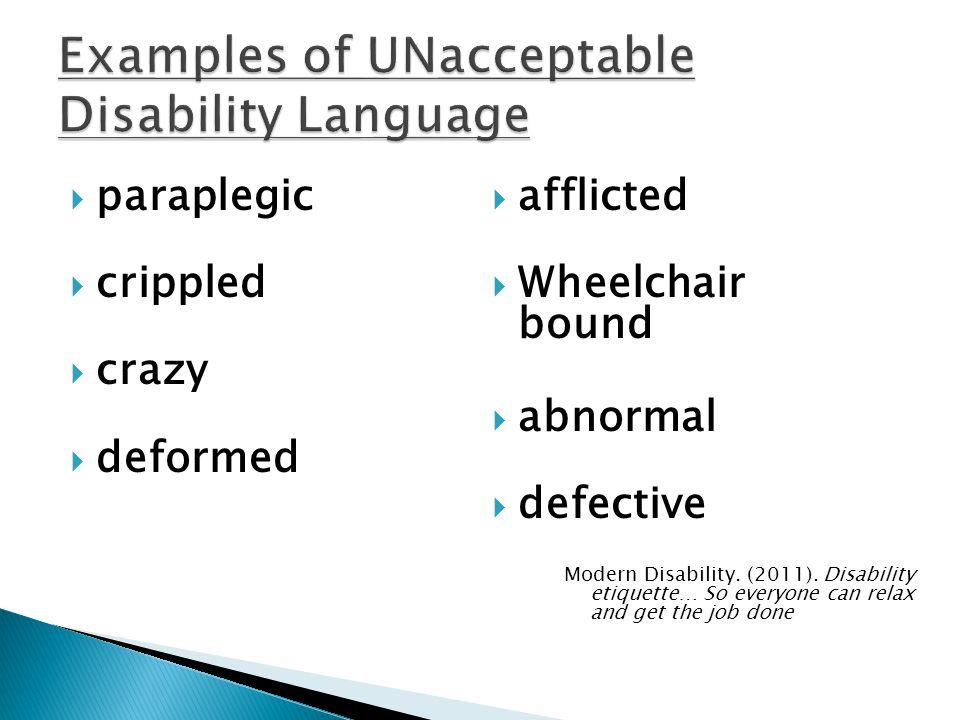  paraplegic  crippled  crazy  deformed  afflicted  Wheelchair bound  abnormal  defective Modern Disability. (2011). Disability etiquette… So e