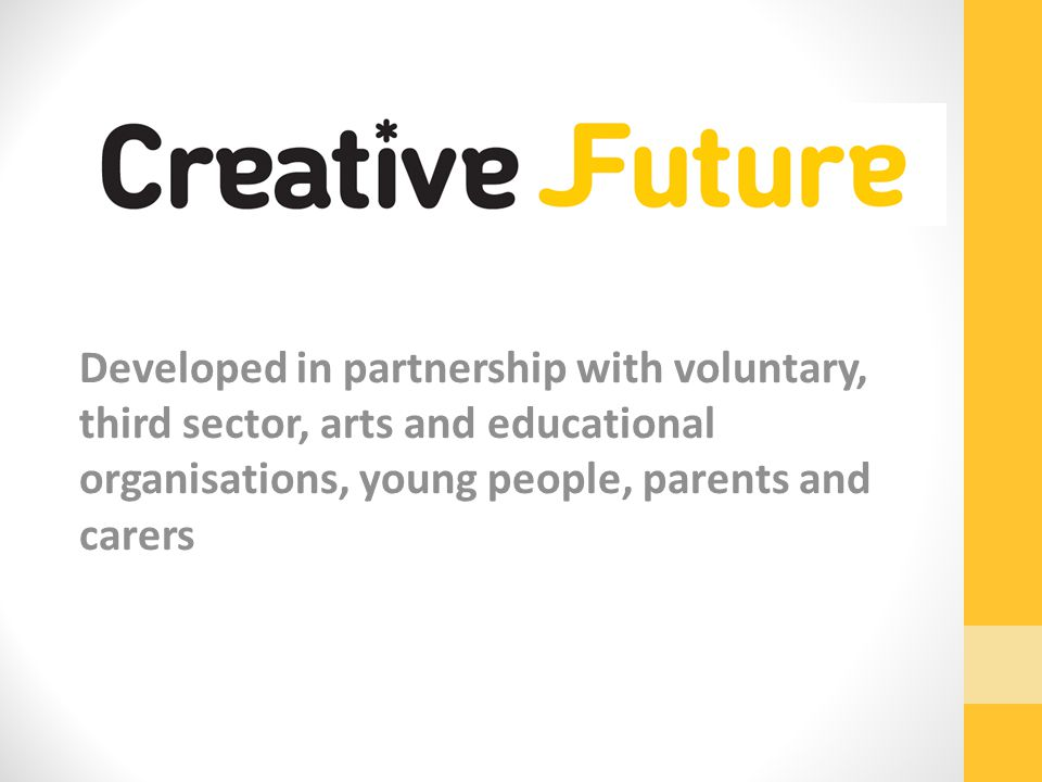 Developed in partnership with voluntary, third sector, arts and educational organisations, young people, parents and carers