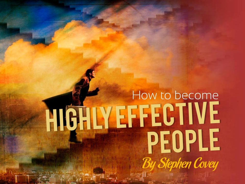 HIGHLY EFFECTIVE How to become By Stephen Covey PEOPLE