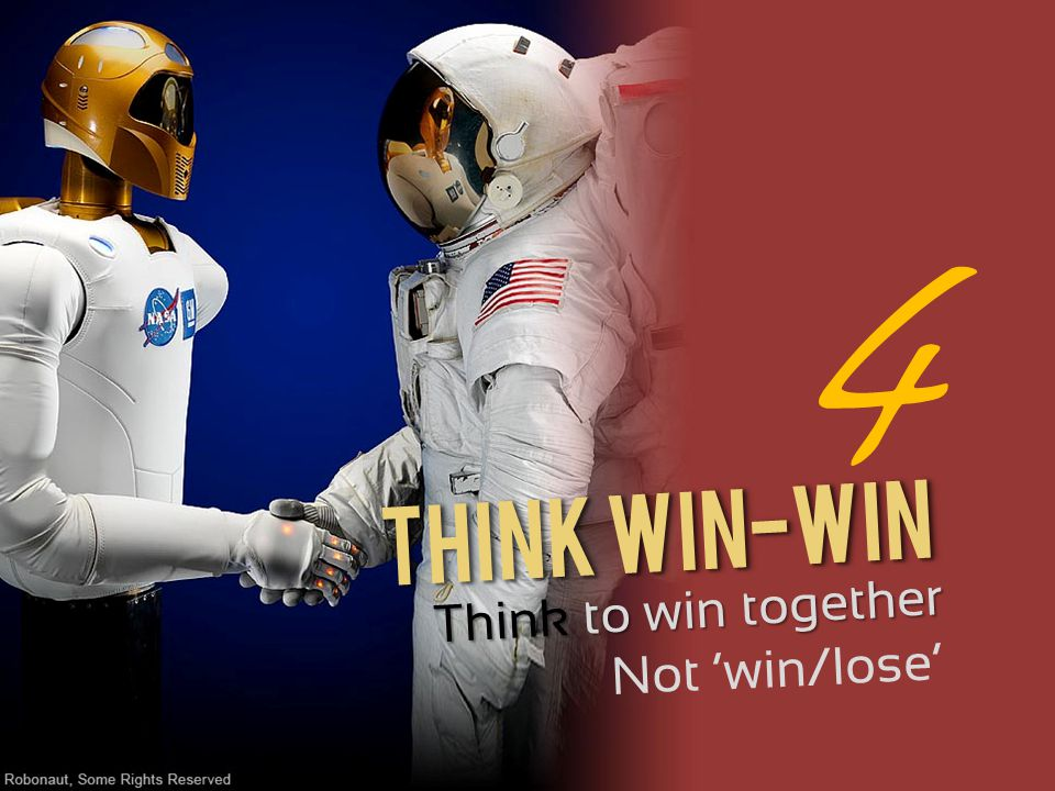 Think Win-Win Think to win together Not 'win/lose' 4