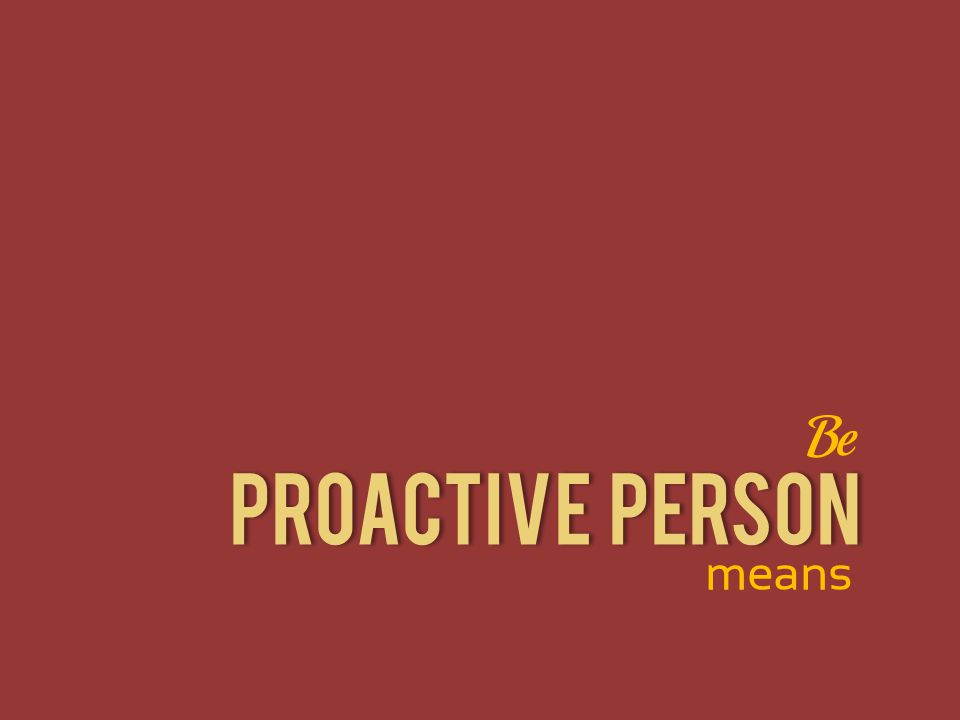 Proactive Person Be means