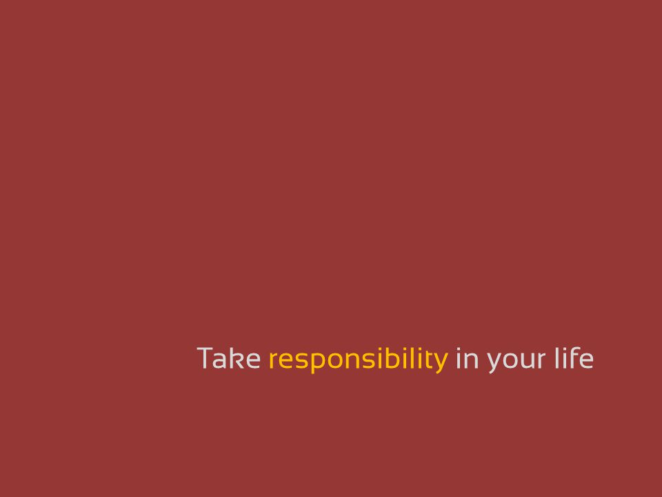 Take responsibility in your life