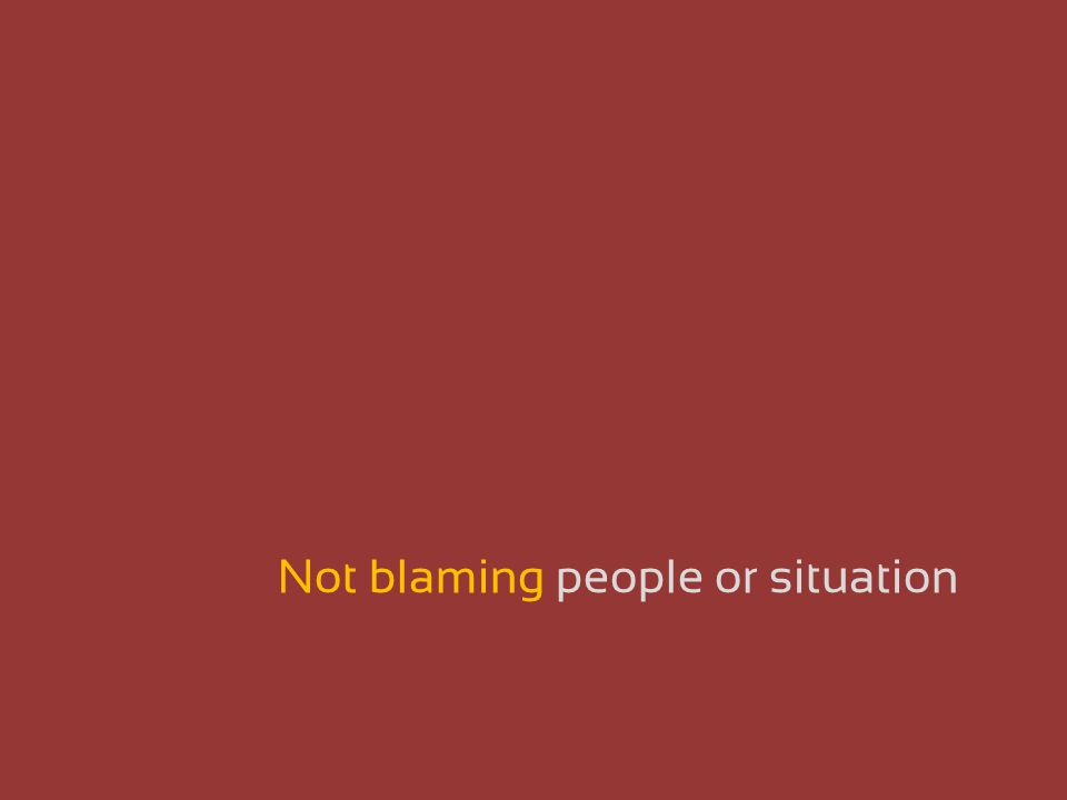 Not blaming people or situation