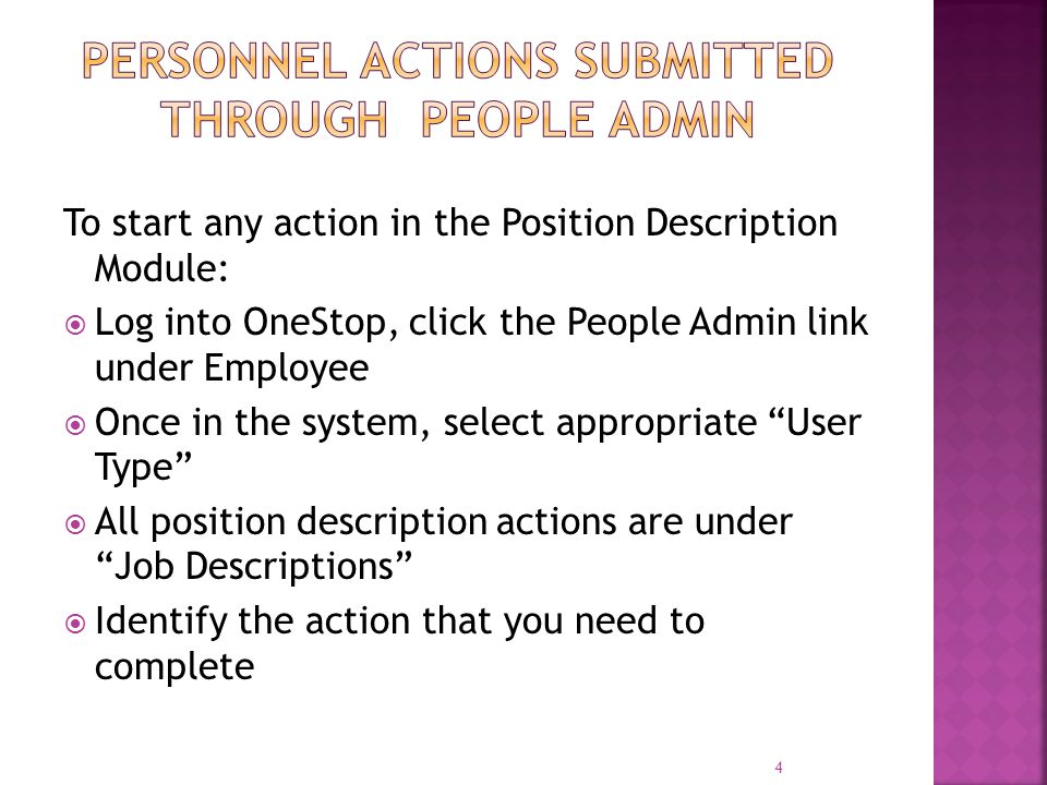 To start any action in the Position Description Module:  Log into OneStop, click the People Admin link under Employee  Once in the system, select ap