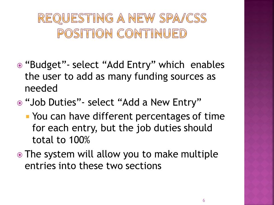 " ""Budget""- select ""Add Entry"" which enables the user to add as many funding sources as needed  ""Job Duties""- select ""Add a New Entry""  You can have"