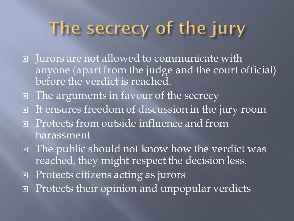  Jurors are not allowed to communicate with anyone (apart from the judge and the court official) before the verdict is reached.