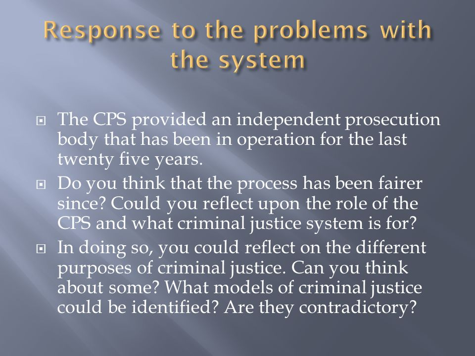  The CPS provided an independent prosecution body that has been in operation for the last twenty five years.