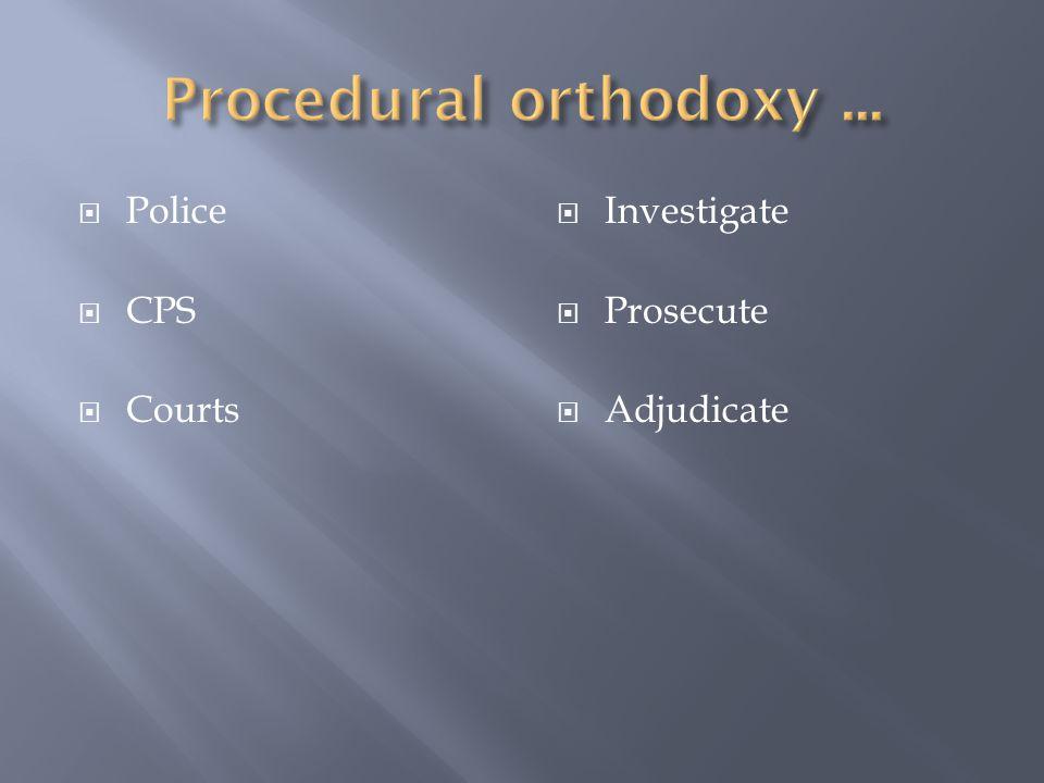  Police  CPS  Courts  Investigate  Prosecute  Adjudicate