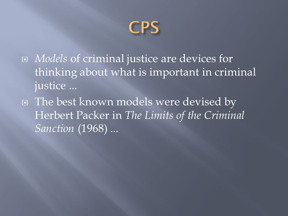  Models of criminal justice are devices for thinking about what is important in criminal justice...