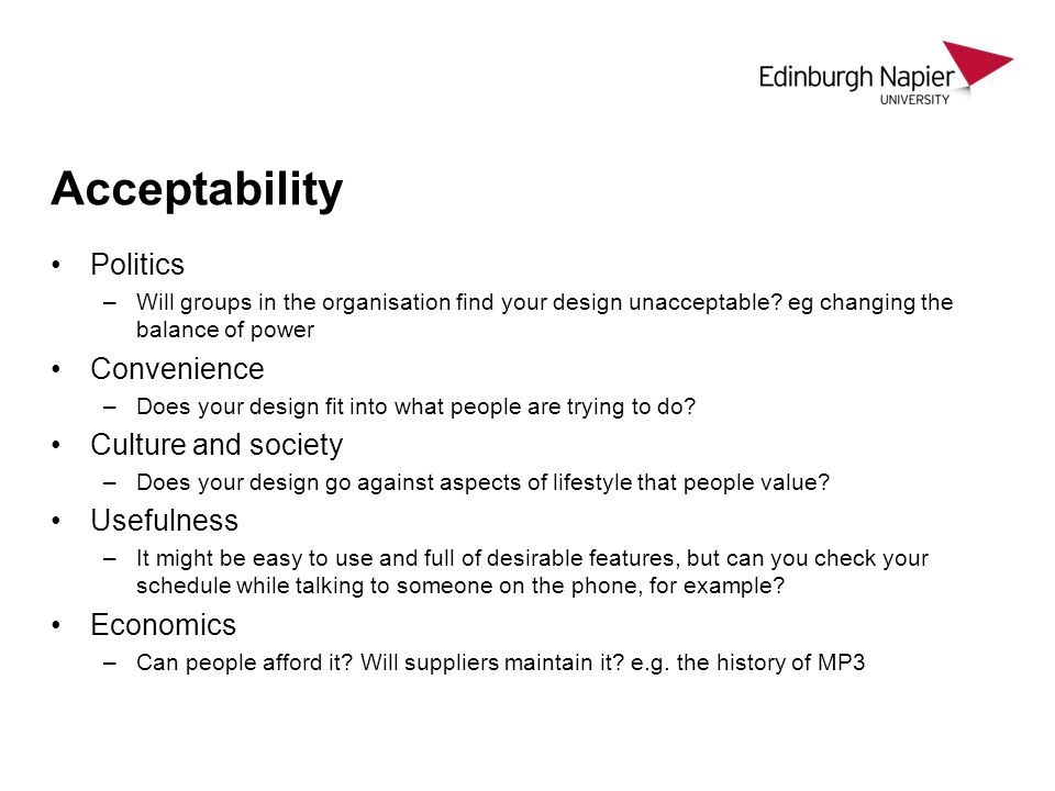 Acceptability Politics –Will groups in the organisation find your design unacceptable? eg changing the balance of power Convenience –Does your design