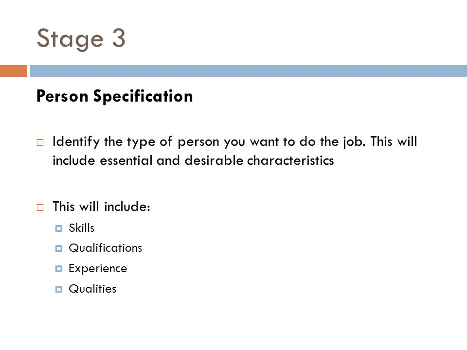 Stage 3 Person Specification  Identify the type of person you want to do the job.