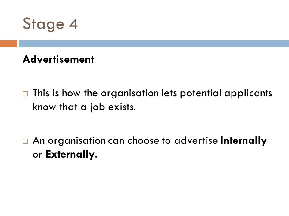 Stage 4 Advertisement  This is how the organisation lets potential applicants know that a job exists.