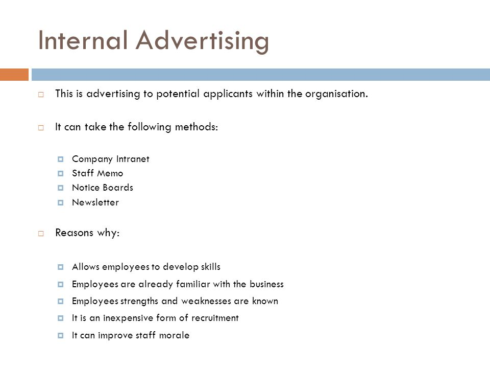Internal Advertising  This is advertising to potential applicants within the organisation.