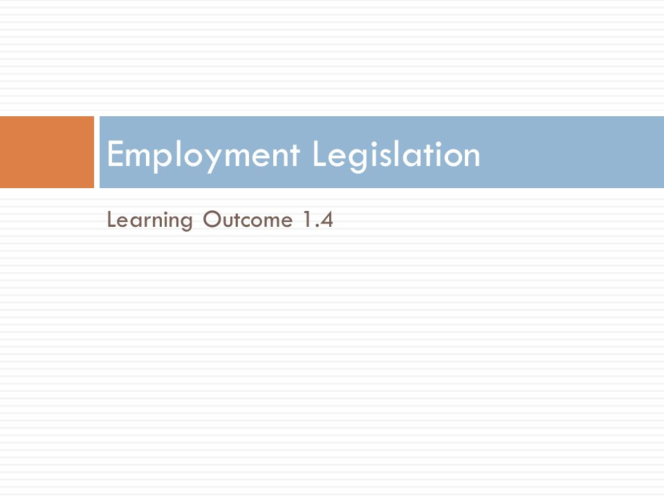 Learning Outcome 1.4 Employment Legislation