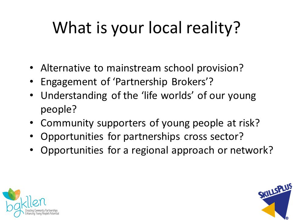 What is your local reality. Alternative to mainstream school provision.