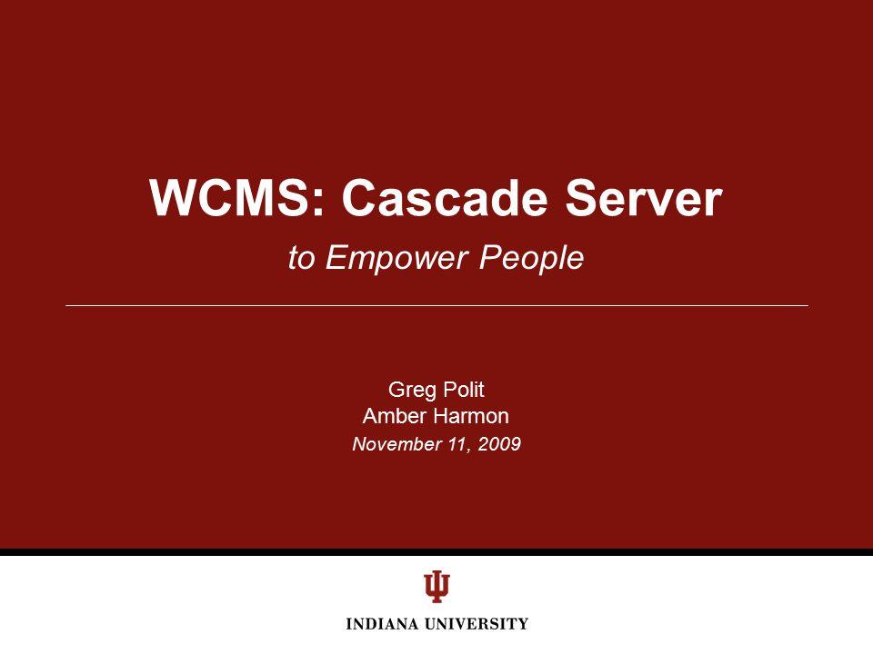 November 11, 2009 to Empower People WCMS: Cascade Server Greg Polit Amber Harmon