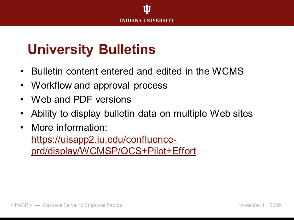 November 11, 2009 — Cascade Server to Empower People University Bulletins Bulletin content entered and edited in the WCMS Workflow and approval proces