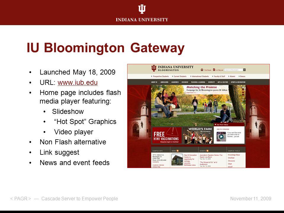 November 11, 2009 — Cascade Server to Empower People IU Bloomington Gateway Launched May 18, 2009 URL: www.iub.eduwww.iub.edu Home page includes flash