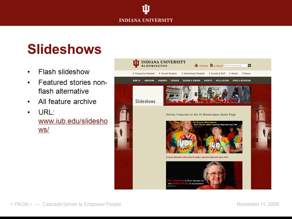 November 11, 2009 — Cascade Server to Empower People Campus tour uses commercial Slideshow Pro module to display assets loaded into the WCMS Content available in flash and non-flash version URL: www.iub.edu/about/tour / www.iub.edu/about/tour / Campus Tour