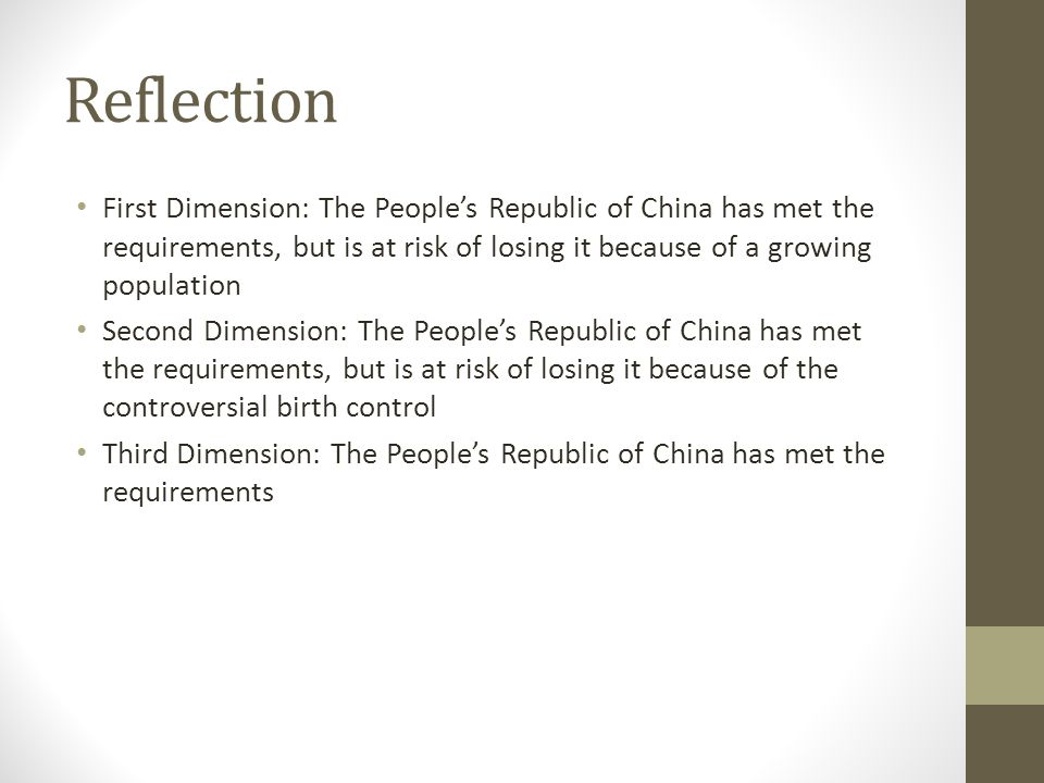 Reflection First Dimension: The People's Republic of China has met the requirements, but is at risk of losing it because of a growing population Second Dimension: The People's Republic of China has met the requirements, but is at risk of losing it because of the controversial birth control Third Dimension: The People's Republic of China has met the requirements