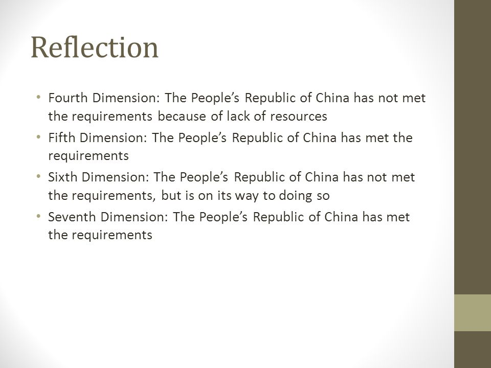 Reflection Fourth Dimension: The People's Republic of China has not met the requirements because of lack of resources Fifth Dimension: The People's Republic of China has met the requirements Sixth Dimension: The People's Republic of China has not met the requirements, but is on its way to doing so Seventh Dimension: The People's Republic of China has met the requirements