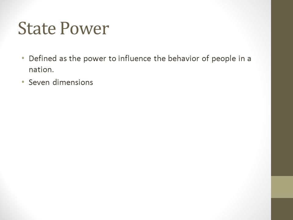 State Power Defined as the power to influence the behavior of people in a nation. Seven dimensions