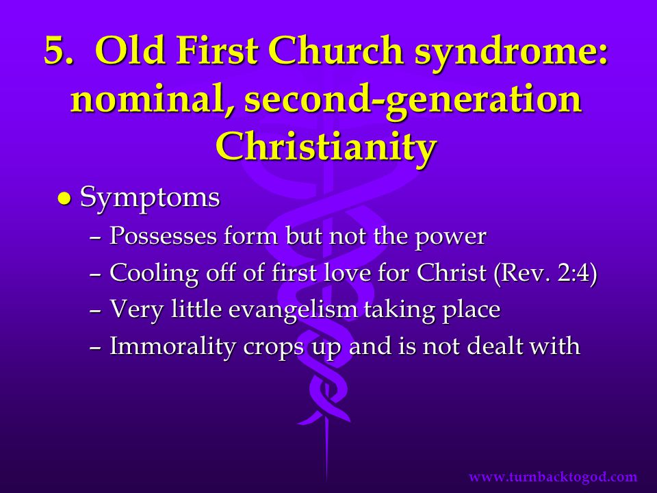 5. Old First Church syndrome: nominal, second-generation Christianity l Symptoms –Possesses form but not the power –Cooling off of first love for Chri