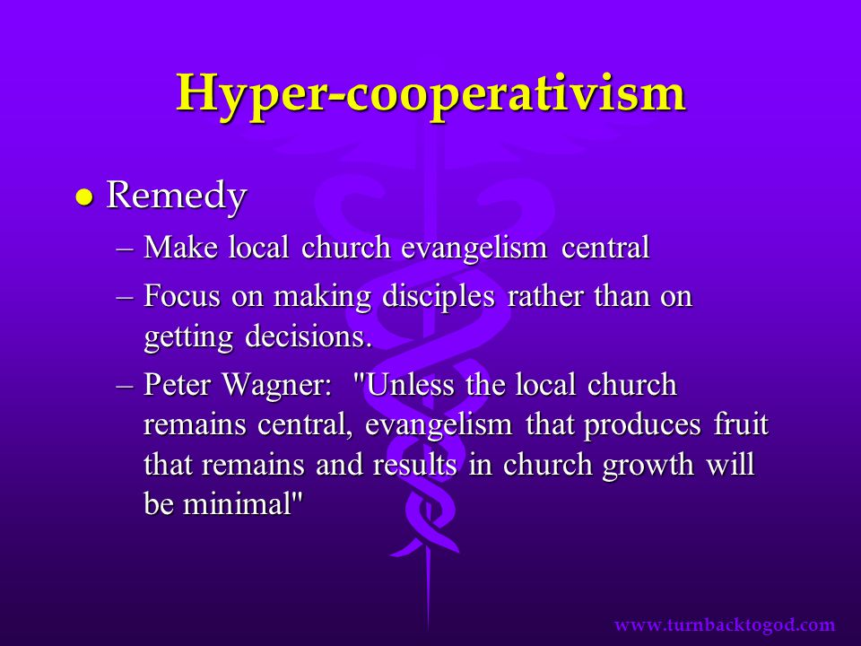 Hyper-cooperativism l Remedy –Make local church evangelism central –Focus on making disciples rather than on getting decisions.