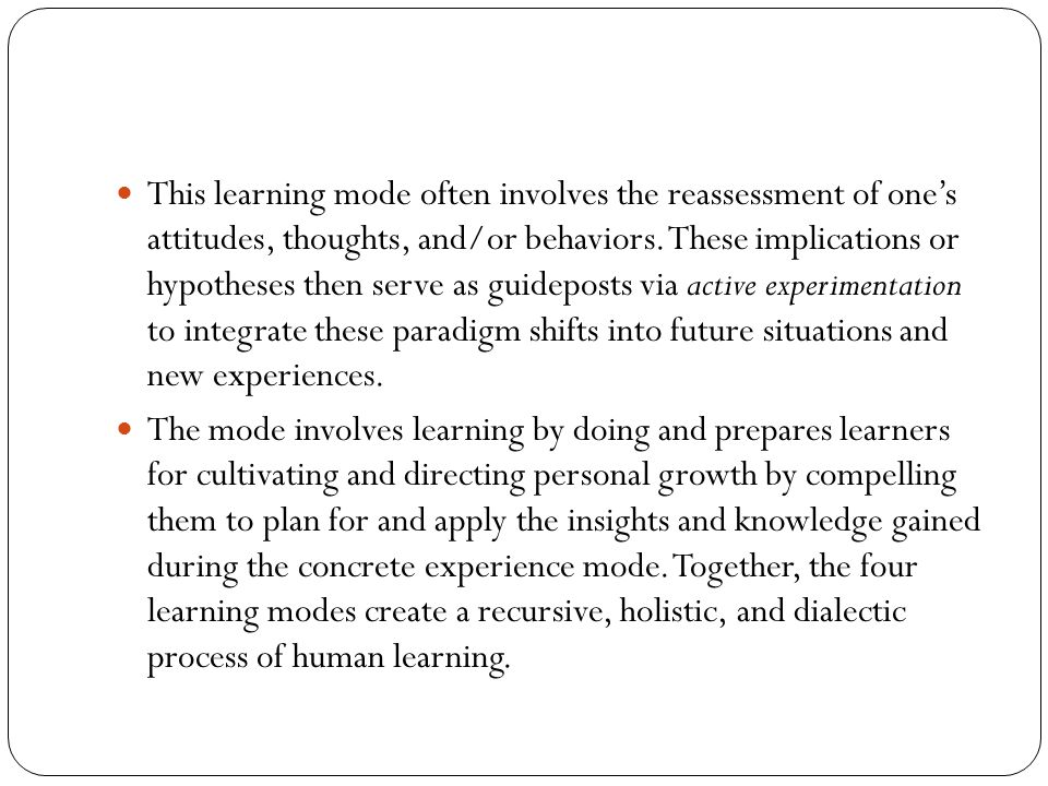 This learning mode often involves the reassessment of one's attitudes, thoughts, and/or behaviors. These implications or hypotheses then serve as guid