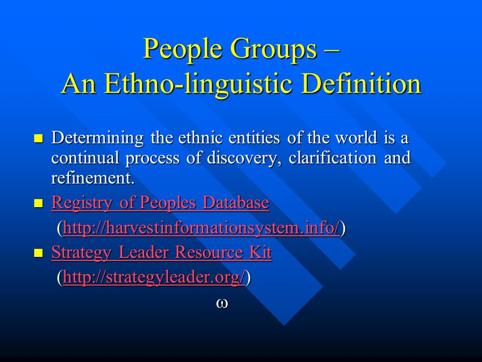 People Groups – An Ethno-linguistic Definition Determining the ethnic entities of the world is a continual process of discovery, clarification and refinement.