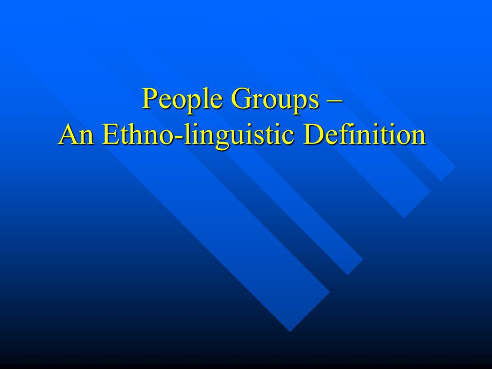 People Groups – An Ethno-linguistic Definition