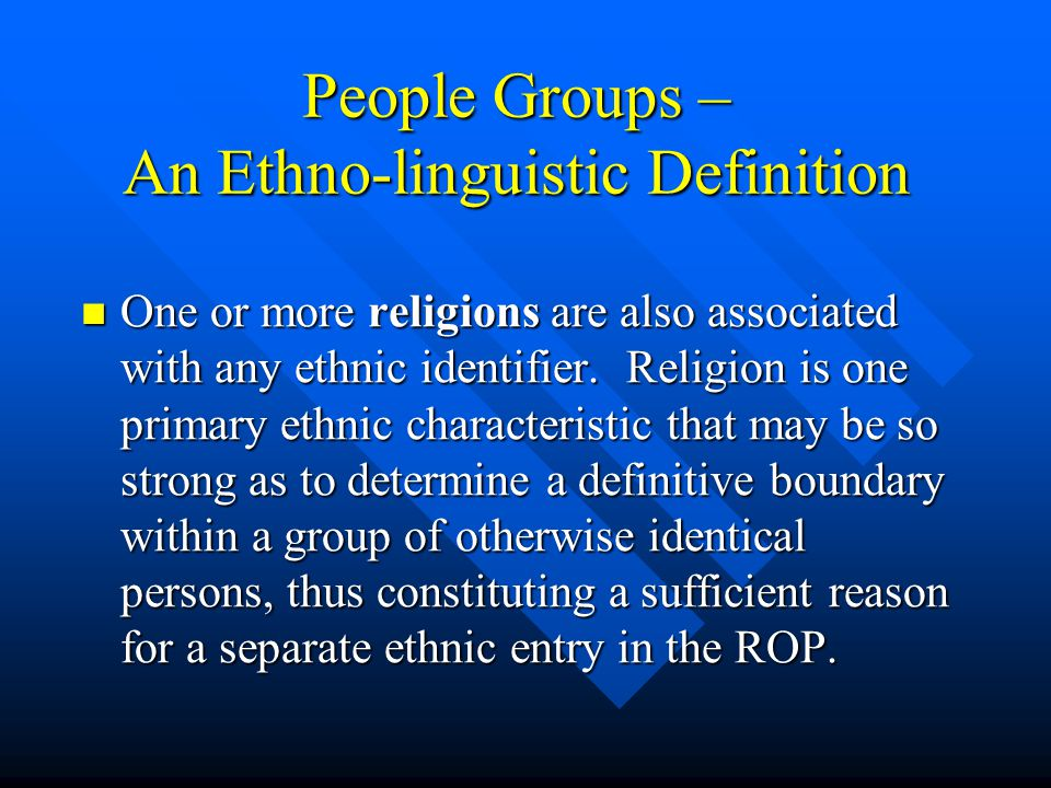 People Groups – An Ethno-linguistic Definition One or more religions are also associated with any ethnic identifier.