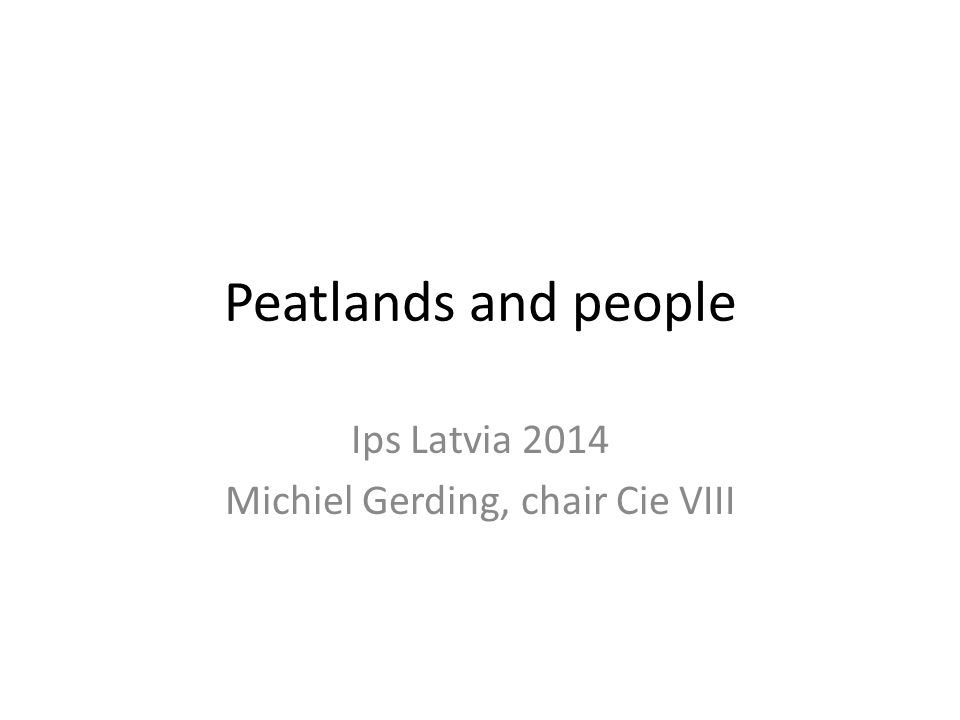 Peatlands and people Ips Latvia 2014 Michiel Gerding, chair Cie VIII