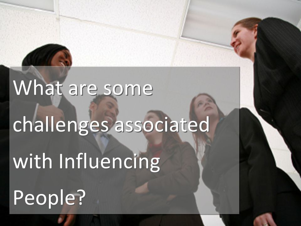 What are some challenges associated with Influencing People