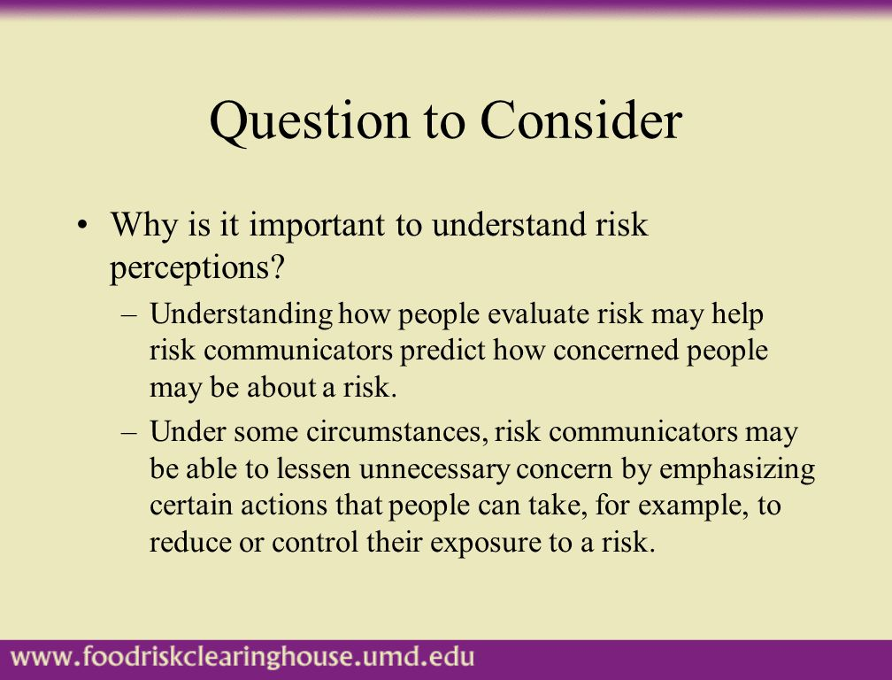 Question to Consider Why is it important to understand risk perceptions.