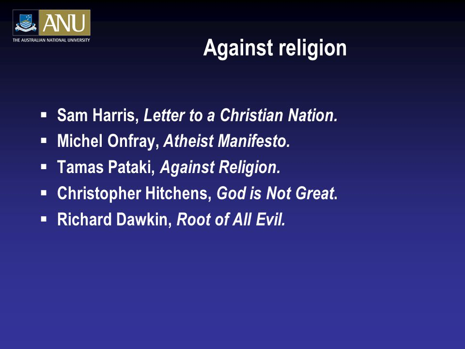 Against religion  Sam Harris, Letter to a Christian Nation.
