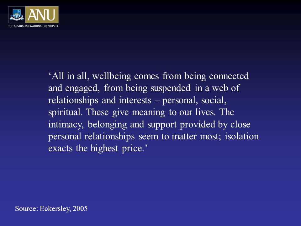 'All in all, wellbeing comes from being connected and engaged, from being suspended in a web of relationships and interests – personal, social, spiritual.
