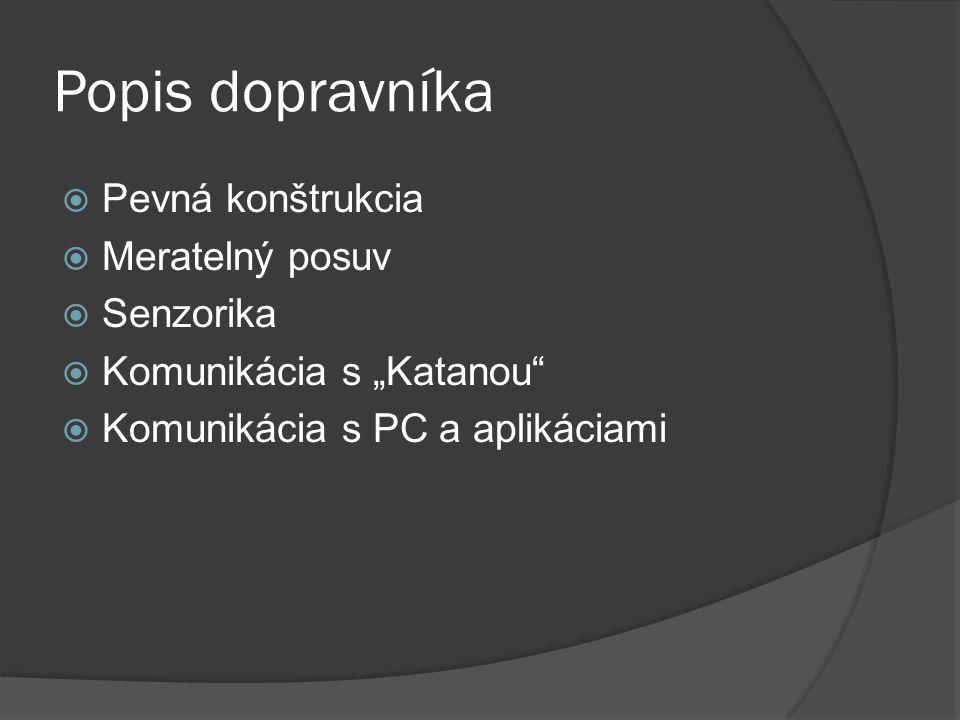 """Popis dopravníka  Pevná konštrukcia  Meratelný posuv  Senzorika  Komunikácia s """"Katanou  Komunikácia s PC a aplikáciami"""