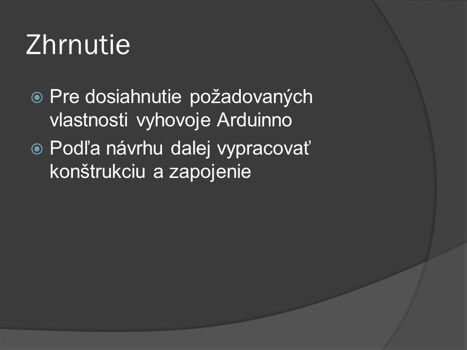 Zhrnutie  Pre dosiahnutie požadovaných vlastnosti vyhovoje Arduinno  Podľa návrhu dalej vypracovať konštrukciu a zapojenie