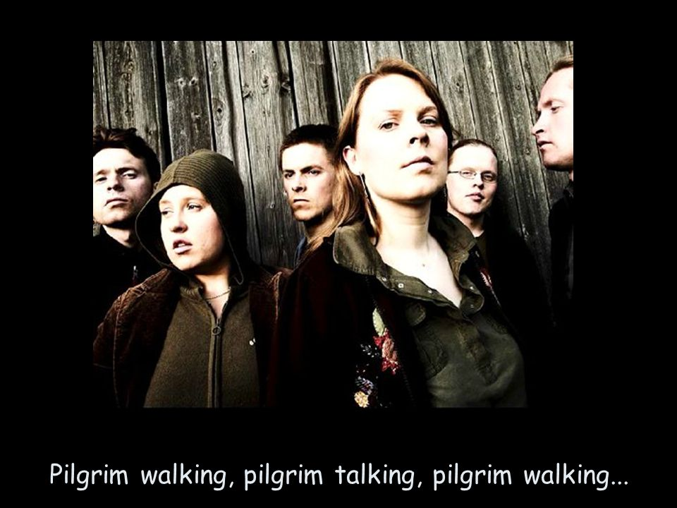 Pilgrim walking, pilgrim talking, pilgrim walking...