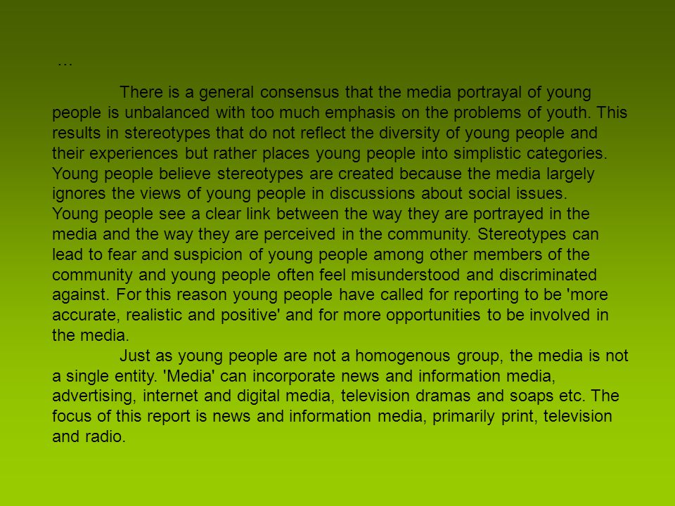 There is a general consensus that the media portrayal of young people is unbalanced with too much emphasis on the problems of youth.