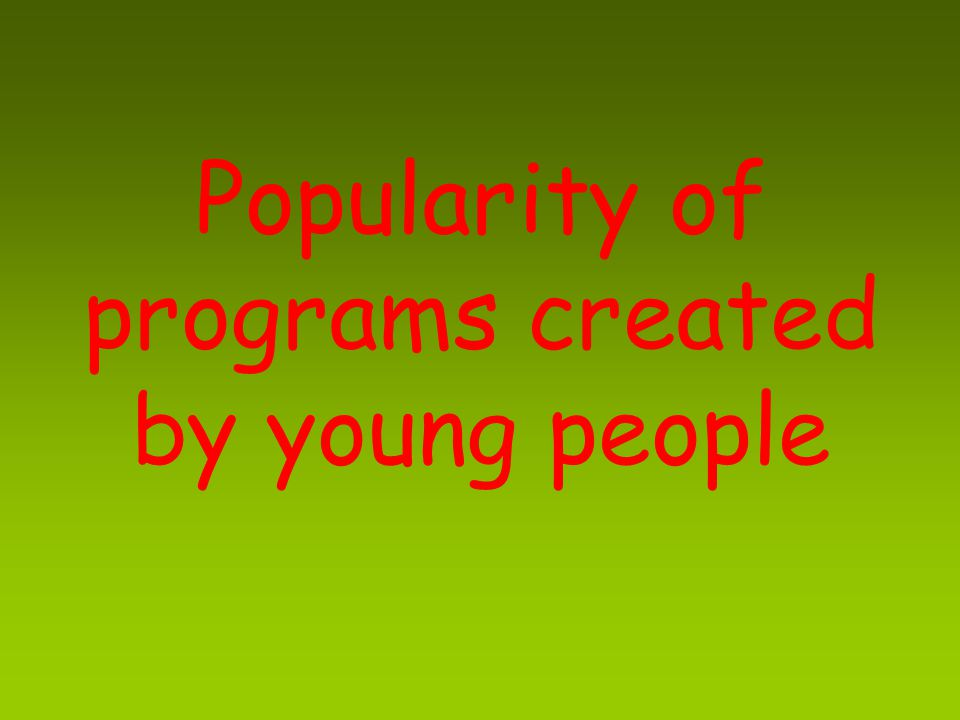 Popularity of programs created by young people